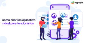 Como criar um aplicativo móvel para funcionários